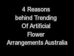 4 Reasons behind Trending Of Artificial Flower Arrangements Australia PowerPoint PPT Presentation