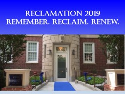 Reclamation 2019 Remember. Reclaim. Renew.