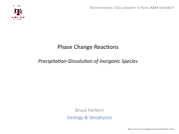 Phase Change Reactions Precipitation-Dissolution of Inorganic Species