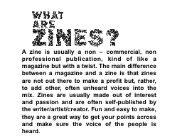 A  zine  is usually a non – commercial, non professional publication, kind PowerPoint Presentation, PPT - DocSlides