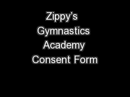 Zippy�s  Gymnastics Academy Consent Form