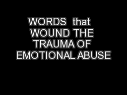 WORDS  that   WOUND THE TRAUMA OF EMOTIONAL ABUSE