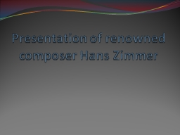 Presentation of renowned composer Hans Zimmer PowerPoint PPT Presentation