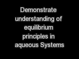 Demonstrate understanding of equilibrium principles in aqueous Systems