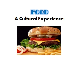 FOOD   A Cultural Experience!