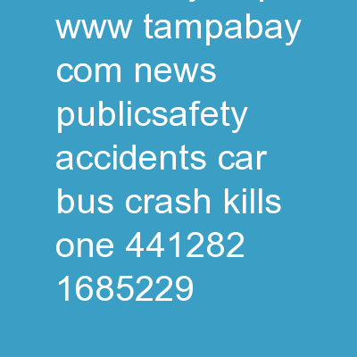 Citizen Advocacy http://www.tampabay.com/news/publicsafety/accidents/car-bus-crash-kills-one/441282