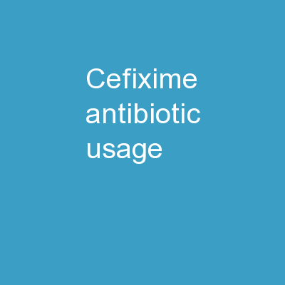 Cefixime Antibiotic Usage