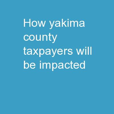 How Yakima County Taxpayers will be impacted