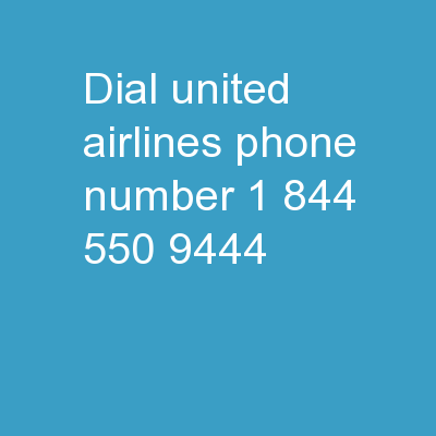 Dial United Airlines Phone Number +1 (844) 550 9444