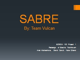 SABRE By: Team Vulcan EDSGN 100 Project 1