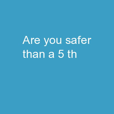 Are you Safer Than a 5 th
