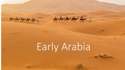 Early Arabia Historians will be able to describe the early cultures of Arabia through a reading and