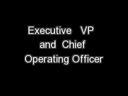 Executive   VP  and  Chief Operating Officer