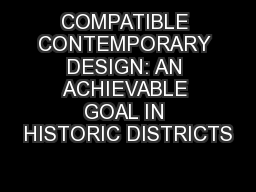 COMPATIBLE CONTEMPORARY DESIGN: AN ACHIEVABLE GOAL IN HISTORIC DISTRICTS