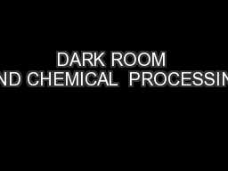 DARK ROOM AND CHEMICAL  PROCESSING