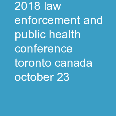 2018 Law Enforcement and Public Health Conference, Toronto, Canada. October 23