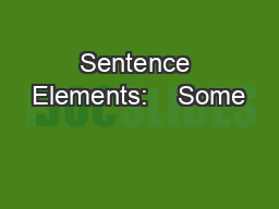 Sentence Elements:    Some