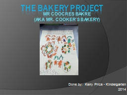 The Bakery Project Done by:  Kerry Price - Kindergarten