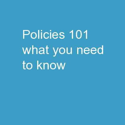 Policies 101 What  YOU  Need to Know