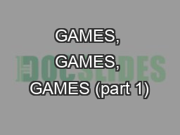 GAMES, GAMES, GAMES (part 1)