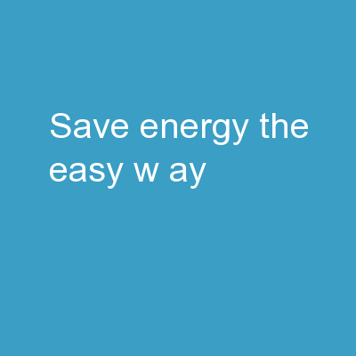 SAVE ENERGY The Easy  W ay