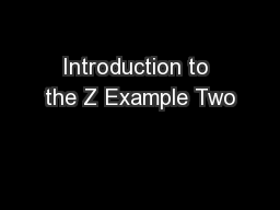 Introduction to the Z Example Two