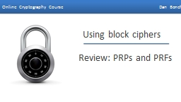 Using block ciphers Review: PRPs and PRFs