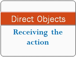 Receiving the action Direct Objects