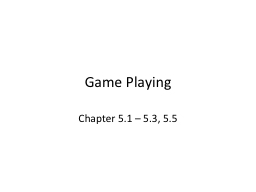 Game Playing Chapter 5.1 – 5.3, 5.5 PowerPoint PPT Presentation