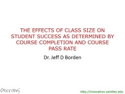 THE EFFECTS OF CLASS SIZE ON STUDENT SUCCESS AS DETERMINED BY COURSE COMPLETION AND COURSE PASS RAT