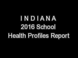 I N D I A N A 2016 School Health Profiles Report