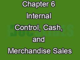 Chapter 6 Internal Control, Cash, and Merchandise Sales