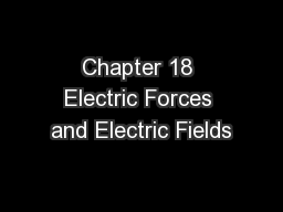 Chapter 18 Electric Forces and Electric Fields