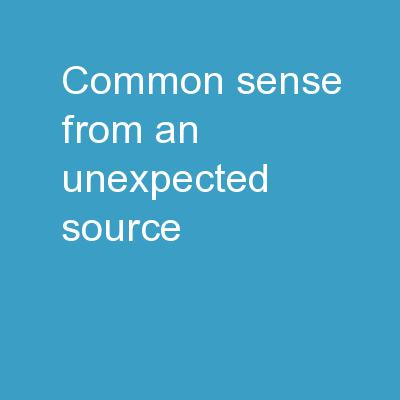 Common Sense from An Unexpected Source…