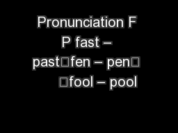 Pronunciation F P fast – past	fen – pen	     	fool – pool