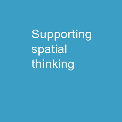 Supporting  Spatial  Thinking