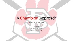 A  Champion  Approach Attitude, Drills, Skills