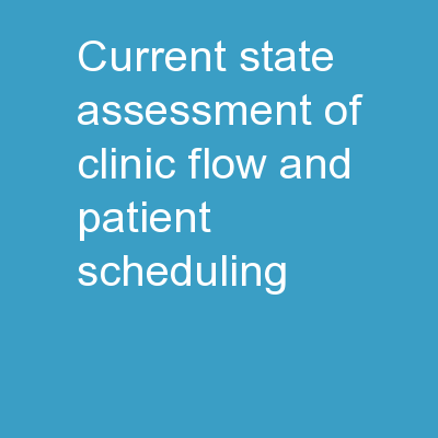 Current State Assessment of Clinic Flow and Patient Scheduling