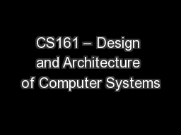 CS161 � Design and Architecture of Computer Systems