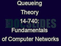 Queueing Theory 14-740: Fundamentals of Computer Networks