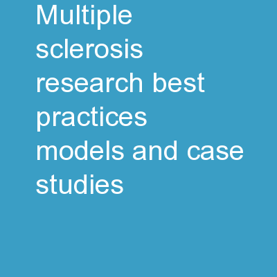 Multiple Sclerosis:  Research, Best Practices, Models and Case Studies