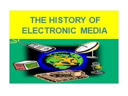 THE HISTORY OF  ELECTRONIC MEDIA