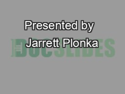 Presented by  Jarrett Plonka