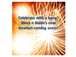 Celebrate with a bang!  Block n Blade's new location coming soon!