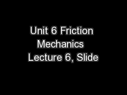 Unit 6 Friction Mechanics  Lecture 6, Slide