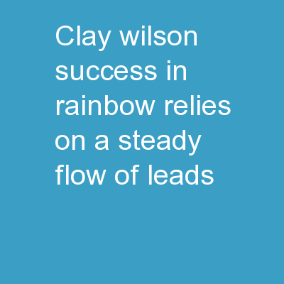 Clay Wilson Success in Rainbow relies on a steady flow of leads