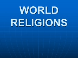 WORLD RELIGIONS Culture Religion = critical part of culture