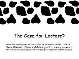 The Case for Lactase? Evaluate and report on the claims of an advertisement for