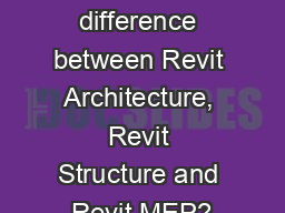 What is the difference between Revit Architecture, Revit Structure and Revit MEP? PowerPoint PPT Presentation