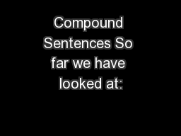 Compound Sentences So far we have looked at: